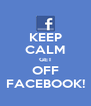 KEEP CALM GET OFF FACEBOOK! - Personalised Poster A4 size