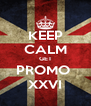 KEEP CALM GET PROMO  XXVI - Personalised Poster A4 size