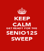 KEEP CALM GET READY FOR THE SENIO12S SWEEP - Personalised Poster A4 size