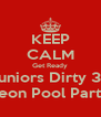 KEEP CALM Get Ready Juniors Dirty 30 Neon Pool Party  - Personalised Poster A4 size
