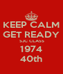 KEEP CALM GET READY  SJC CLASS 1974 40th - Personalised Poster A4 size