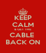 KEEP CALM & GET THE CABLE  BACK ON - Personalised Poster A4 size