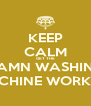KEEP CALM GET THE DAMN WASHING MACHINE WORKING - Personalised Poster A4 size