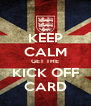 KEEP CALM GET THE KICK OFF CARD - Personalised Poster A4 size