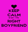 KEEP CALM & GET THE RIGHT BOYFRIEND - Personalised Poster A4 size