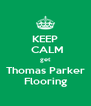 KEEP  CALM get Thomas Parker Flooring - Personalised Poster A4 size