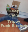 Keep Calm Get Trippy Fuck Bitches - Personalised Poster A4 size