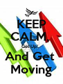 KEEP CALM,  Get Up!,  And Get  Moving - Personalised Poster A4 size