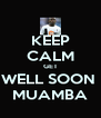 KEEP CALM GET WELL SOON  MUAMBA - Personalised Poster A4 size