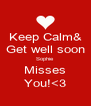 Keep Calm& Get well soon Sophie  Misses You!<3 - Personalised Poster A4 size