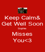Keep Calm& Get Well Soon Sophie Misses You<3 - Personalised Poster A4 size