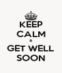 KEEP CALM & GET WELL SOON - Personalised Poster A4 size