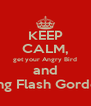 KEEP CALM, get your Angry Bird and Sing Flash Gordon - Personalised Poster A4 size