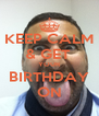 KEEP CALM & GET  YOUR BIRTHDAY ON - Personalised Poster A4 size