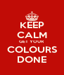 KEEP CALM GET YOUR COLOURS DONE - Personalised Poster A4 size