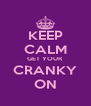 KEEP CALM GET YOUR CRANKY ON - Personalised Poster A4 size