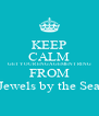 KEEP CALM GET YOUR ENGAGEMENT RING FROM Jewels by the Sea - Personalised Poster A4 size