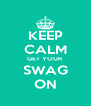 KEEP CALM GET YOUR SWAG ON - Personalised Poster A4 size