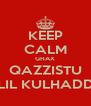 KEEP CALM GHAX QAZZISTU LIL KULHADD - Personalised Poster A4 size