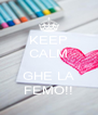 KEEP CALM  GHE LA FEMO!! - Personalised Poster A4 size