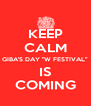 """KEEP CALM GIBA'S DAY """"W FESTIVAL"""" IS COMING - Personalised Poster A4 size"""