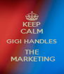 KEEP CALM GIGI HANDLES THE  MARKETING - Personalised Poster A4 size