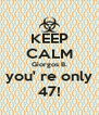 KEEP CALM Giorgos B. you' re only 47! - Personalised Poster A4 size
