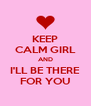 KEEP CALM GIRL AND I'LL BE THERE FOR YOU - Personalised Poster A4 size