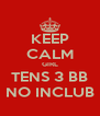 KEEP CALM GIRL TENS 3 BB NO INCLUB - Personalised Poster A4 size