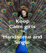 Keep Calm girls  I'm Handsome and Single  - Personalised Poster A4 size