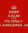 KEEP CALM GIRLS ITS ONLY  THE AMAZING JACK - Personalised Poster A4 size