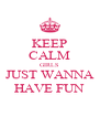 KEEP CALM GIRLS  JUST WANNA HAVE FUN - Personalised Poster A4 size