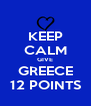 KEEP CALM GIVE GREECE 12 POINTS - Personalised Poster A4 size