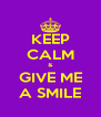 KEEP CALM & GIVE ME A SMILE - Personalised Poster A4 size