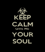 KEEP CALM GIVE ME YOUR SOUL - Personalised Poster A4 size