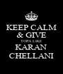 KEEP CALM & GIVE TOPA LIKE KARAN CHELLANI - Personalised Poster A4 size