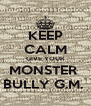 KEEP CALM GIVE YOUR MONSTER  BULLY G.M.  - Personalised Poster A4 size