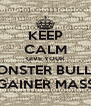 KEEP CALM GIVE YOUR MONSTER BULLY  GAINER MASS - Personalised Poster A4 size