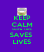 KEEP CALM GLOW TAPE SAVES  LIVES - Personalised Poster A4 size