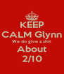 KEEP CALM Glynn We do give a shit About 2/10 - Personalised Poster A4 size