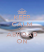 KEEP CALM GO ABROAD ON - Personalised Poster A4 size