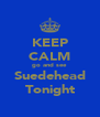 KEEP CALM go and see Suedehead Tonight - Personalised Poster A4 size
