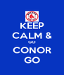 KEEP CALM & GO CONOR GO - Personalised Poster A4 size