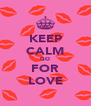 KEEP CALM GO FOR LOVE - Personalised Poster A4 size