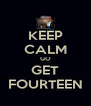 KEEP CALM GO GET FOURTEEN - Personalised Poster A4 size