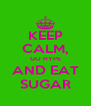 KEEP CALM, GO HYPE AND EAT SUGAR - Personalised Poster A4 size