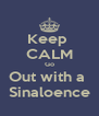 Keep  CALM Go Out with a  Sinaloence - Personalised Poster A4 size