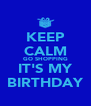 KEEP CALM GO SHOPPING IT'S MY BIRTHDAY - Personalised Poster A4 size