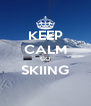 KEEP CALM GO SKIING  - Personalised Poster A4 size