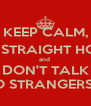 KEEP CALM, GO STRAIGHT HOME and  DON'T TALK TO STRANGERS!!! - Personalised Poster A4 size